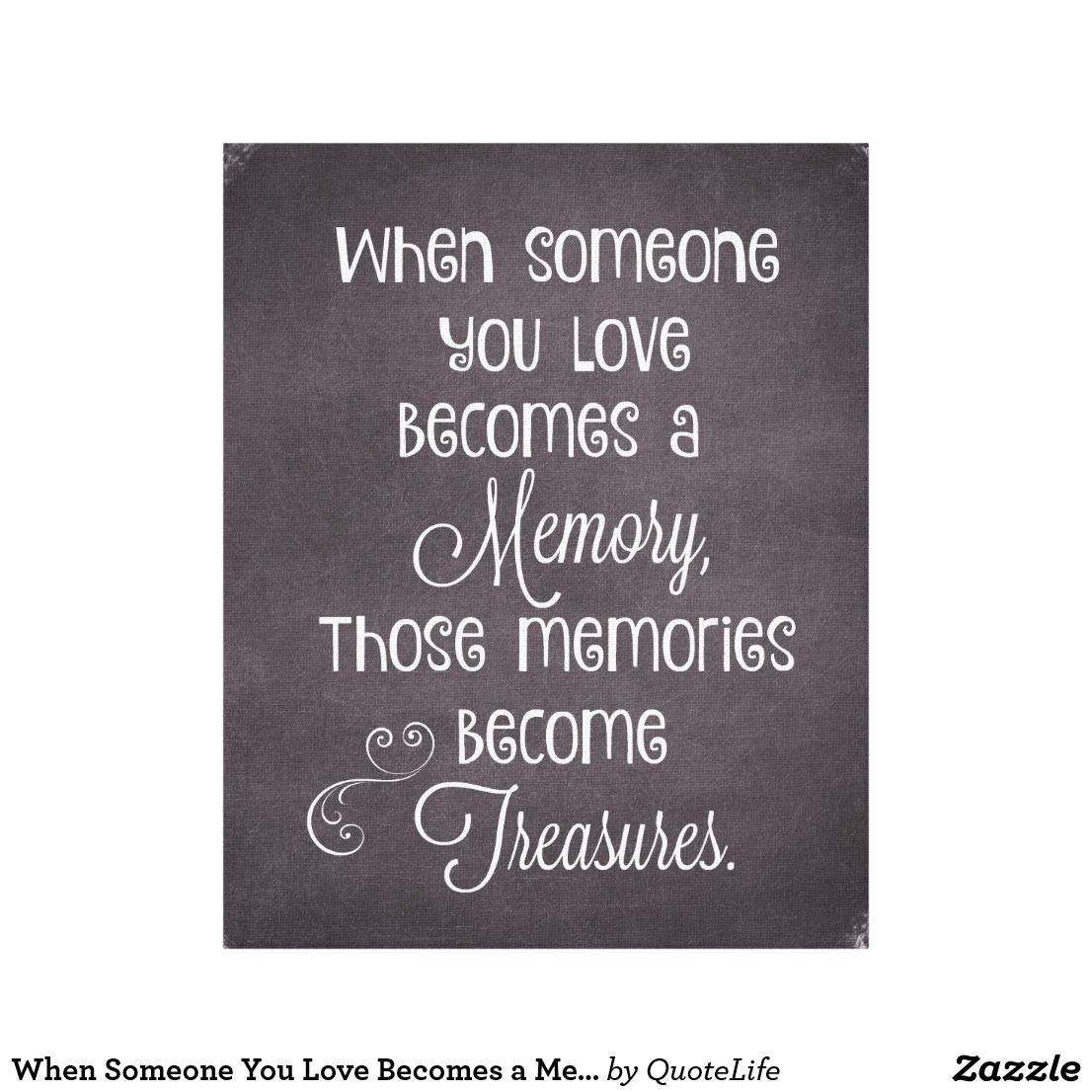 When Someone You Love Becomes A Memory Quote Canvas Print Zazzle Com Quote Canvas Prints Memories Quotes Love Quote Canvas
