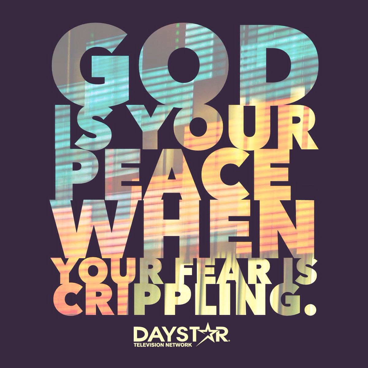 God is your peace when your fear is crippling. [Daystar.com]