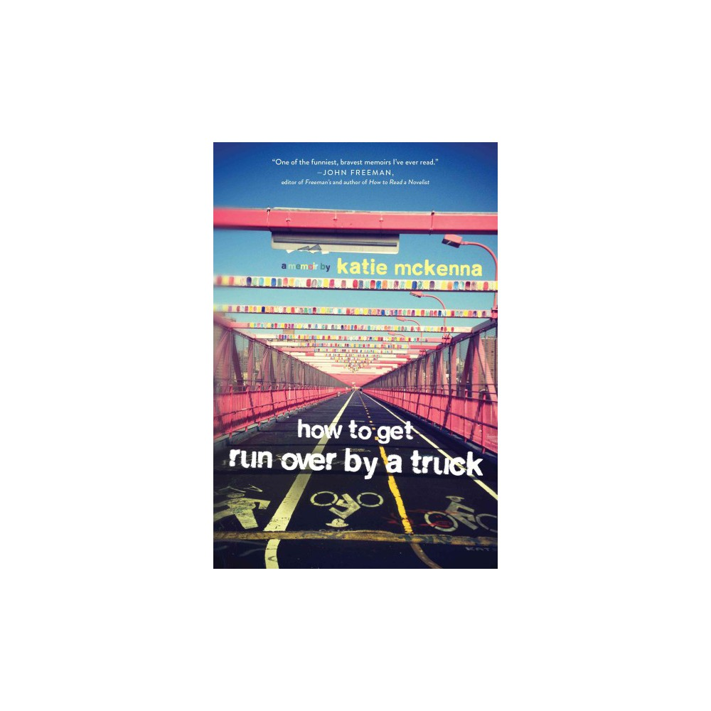 How to Get Run Over by a Truck (Paperback) (Katie C. Mckenna)