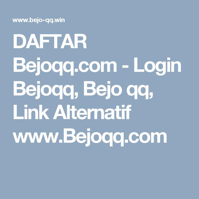 DAFTAR Bejoqq.com - Login Bejoqq, Bejo qq, Link Alternatif