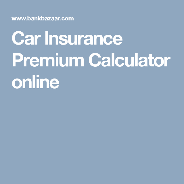 Car Insurance Premium Calculator Online Premium Calculator Car Insurance Insurance Premium
