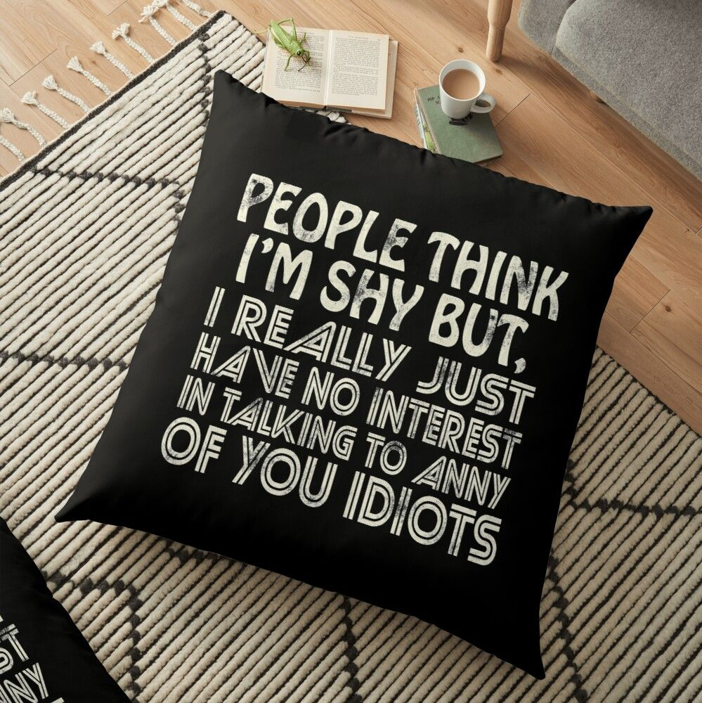 'People Think I'm Shy' Floor Pillow by DomasTee
