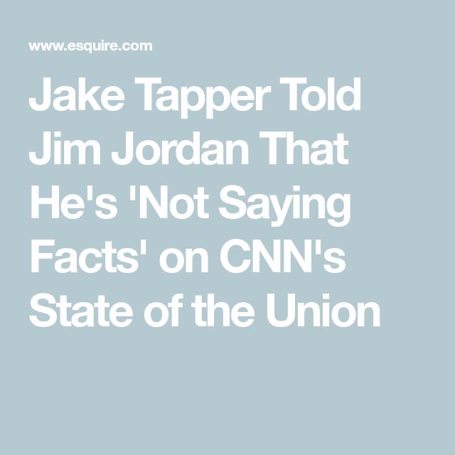Jake Tapper Flat Out Told Jim Jordan That He S Not Saying