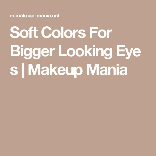 Soft ColorsFor BiggerLookingEyes | Makeup Mania