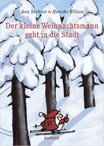 Der kleine Weihnachtsmann geht in die Stadt: Amazon.de: Anu Stohner, Henrike Wilson: Bücher