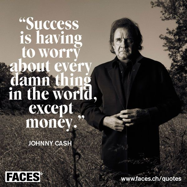 Funny motivational quote by Johnny Cash: Success is having to worry about every damn thing in the world, except money.