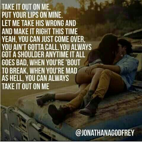 Take It Out On Me By Florida Georgia Line I Just Luv This Song 3 Country Song Quotes Country Lyrics Country Music Lyrics