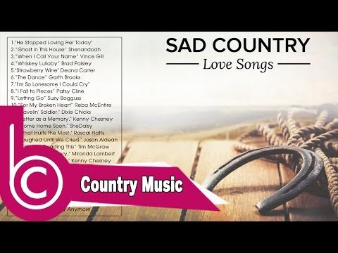 Sad Country Love Songs Playlist 2017 - Best Country Music Songs Ever