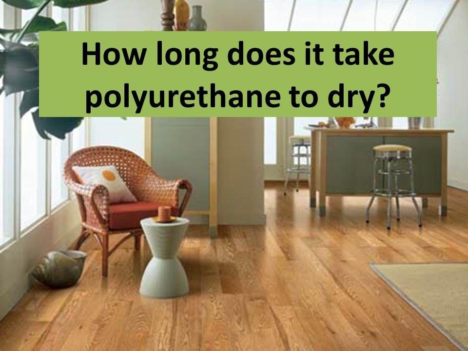 How long does it take polyurethane to dry on hardwood