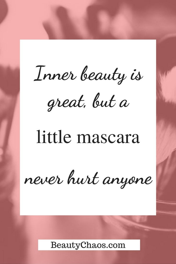 Inner Beauty Quotes Inner Beauty Is Great But A Little Mascara Never Hurt Anyone