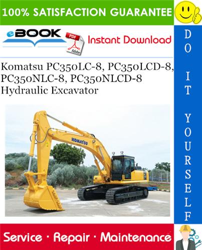 Komatsu Pc350lc 8 Pc350lcd 8 Pc350nlc 8 Pc350nlcd 8 Hydraulic Excavator Service Repair Manual In 2020 Hydraulic Excavator Operation And Maintenance Komatsu