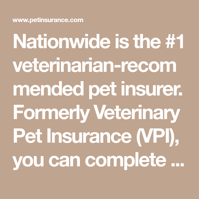 Nationwide Is The 1 Veterinarian Recommended Pet Insurer Formerly Veterinary Pet Insurance Vpi You Pet Insurance Quotes Pet Insurance Pet Health Insurance