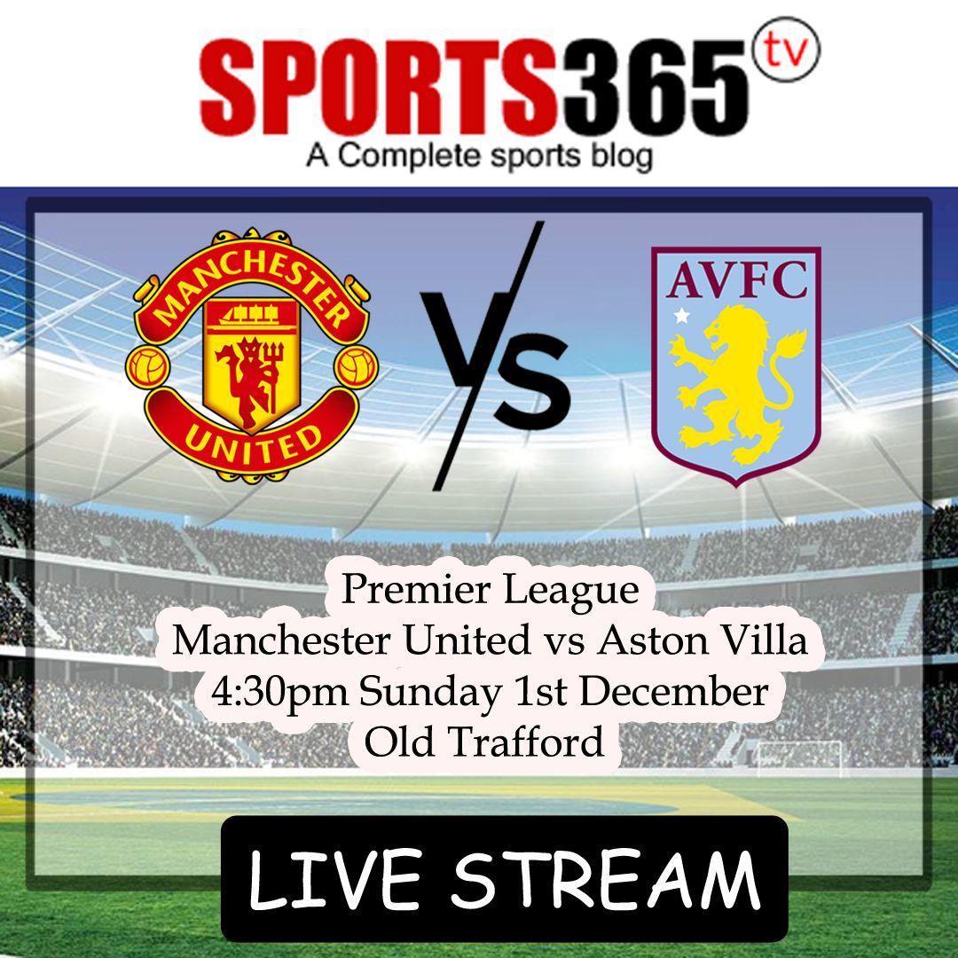 Man Utd Vs Aston Villa Stream Online Match Preview Online Match Aston Villa Online Streaming