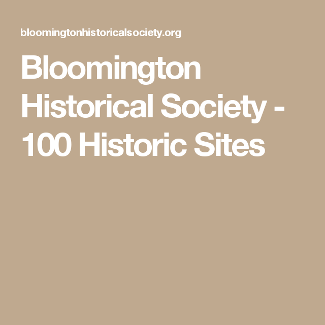 Bloomington Historical Society 100 Historic Sites Historical Sites History Museum History