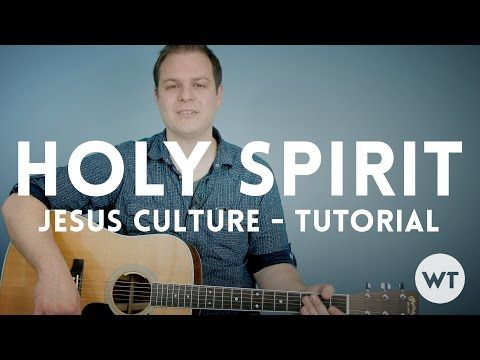 Holy Spirit Jesus Culture Tutorial Chords Acoustic Video She