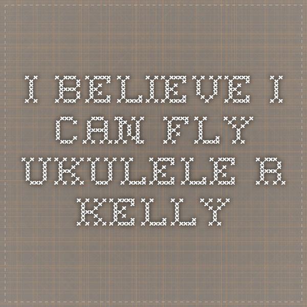 I Believe I Can Fly Ukulele R Kelly Ukulele Songs Pinterest