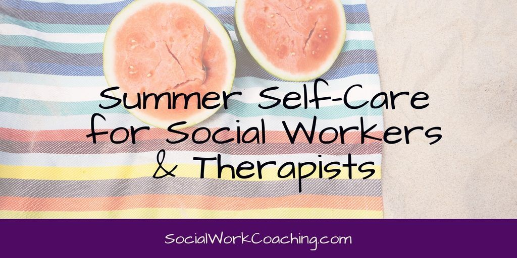 Summer Self-Care for Social Workers and Therapists in ...