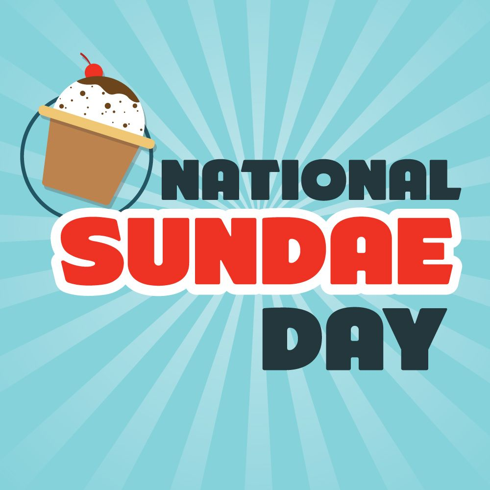 Make yourself a sundae or go out with friends and order one. Use #NationalSundaeDay to post on social media.