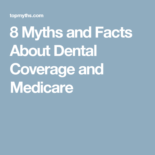 8 Myths And Facts About Dental Coverage And Medicare With Images Cheap Dental Insurance Dental Insurance Plans