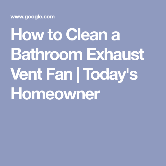 How to Clean a Bathroom Exhaust Vent Fan | Bathroom ...