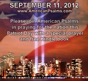 """Please join American Psalms in praying for America this Patriot Day. We've posted a special prayer and a free link to download our book, """"American Psalms: Prayers for the Christian Patriot"""" Kindle edition."""""""