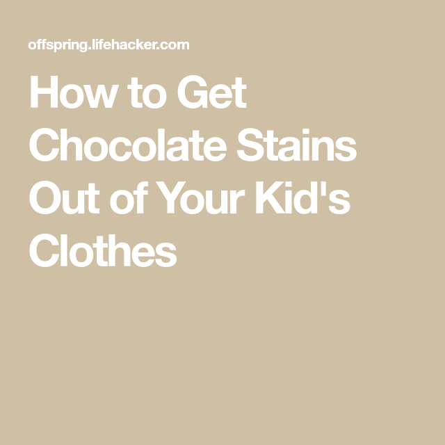 How To Get Chocolate Stains Out Of Your Kid S Clothes Chocolate Stains Stains How To Get