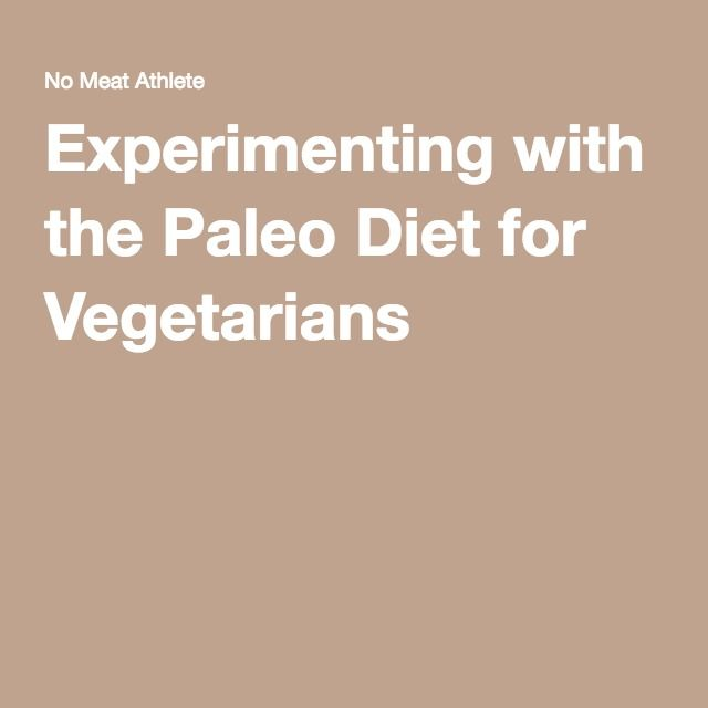 Experimenting with the Paleo Diet for Vegetarians