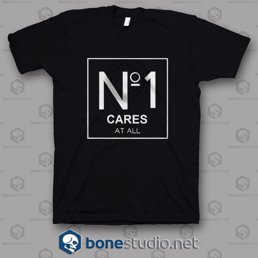 No 1 Cares At All T Shirt  Get This @ https://www.bonestudio.net/product-category/quote-tshirts/