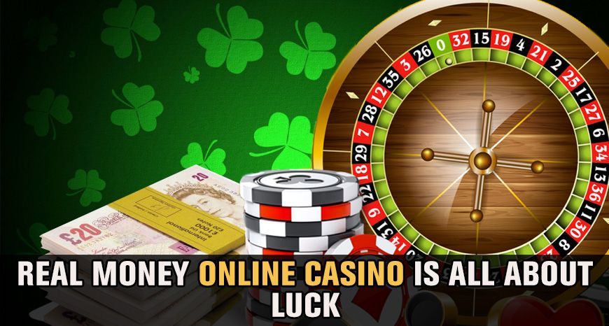Real Money Online Casino Is All About Luck Real Money Online