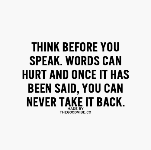 Think Before You Speak Words Can Hurt And Once It Has -7511
