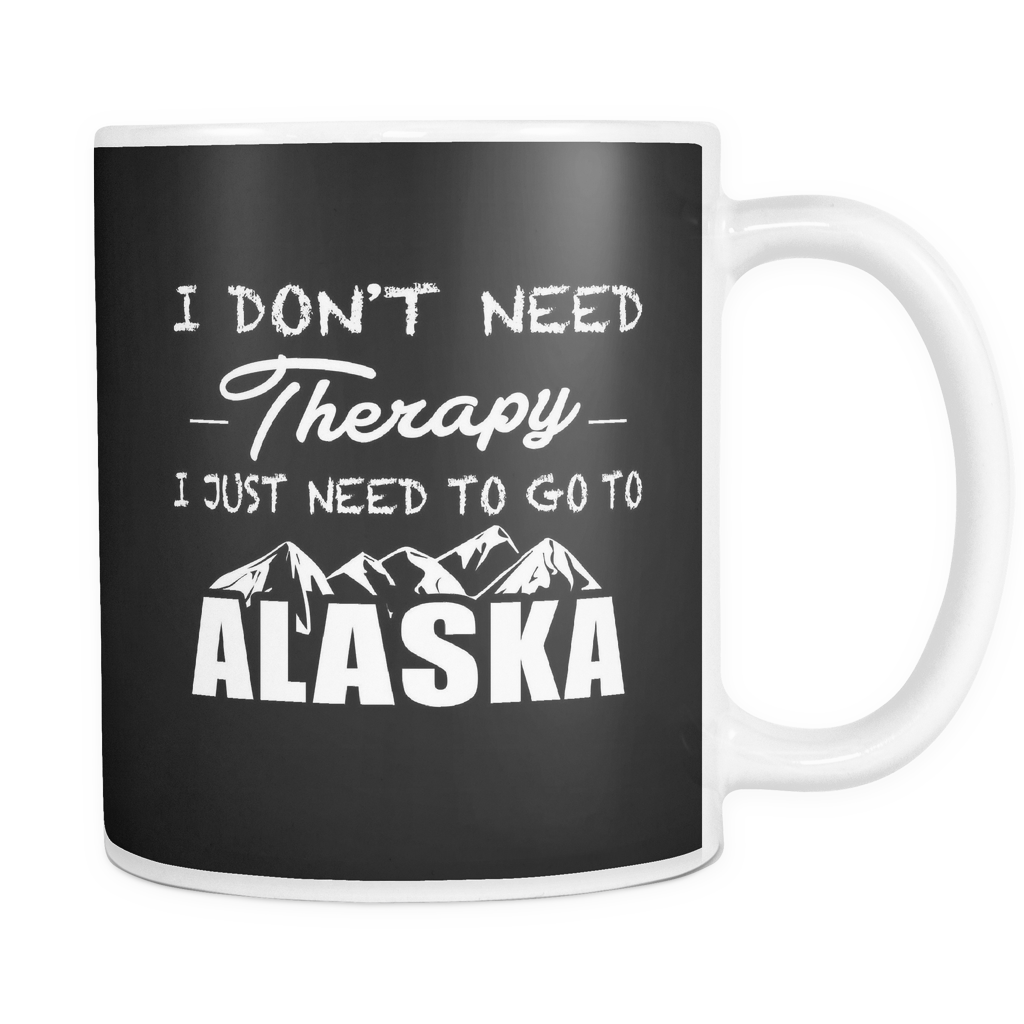 MUG - I DON'T NEED THERAPY I JUST NEED TO GO TO ALASKA ALA2001