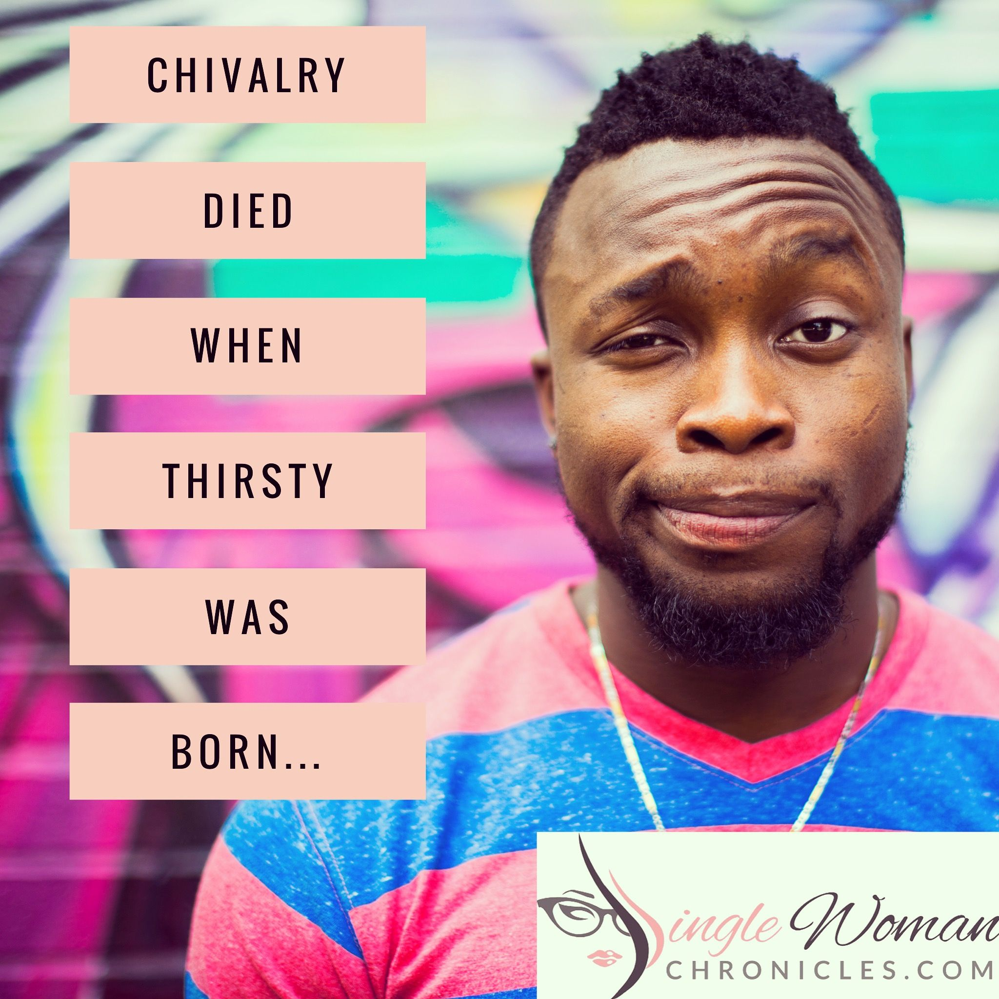 Calling Men Thirsty Is Killing Chivalry  Single Woman  Pinterest   Chivalry
