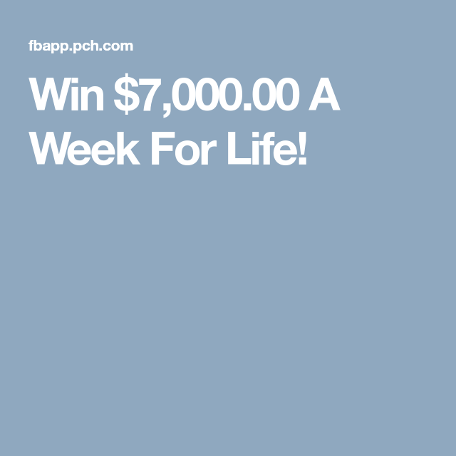 Win $7,000.00 A Week For Life!
