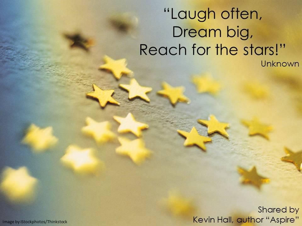 Laugh Often Dream Big Reach For The Stars Thoughts