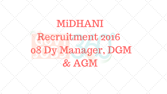 MiDHANI Recruitment 2016 – 08 Dy Manager, DGM & AGM