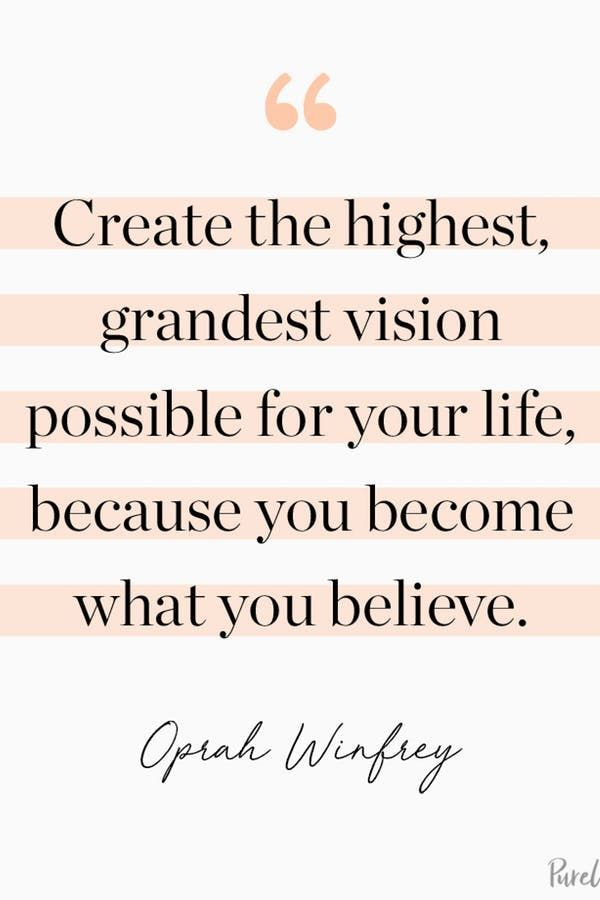 """Create the highest, grandest vision possible for your life, because you become what you believe."""" – Oprah Winfrey"""