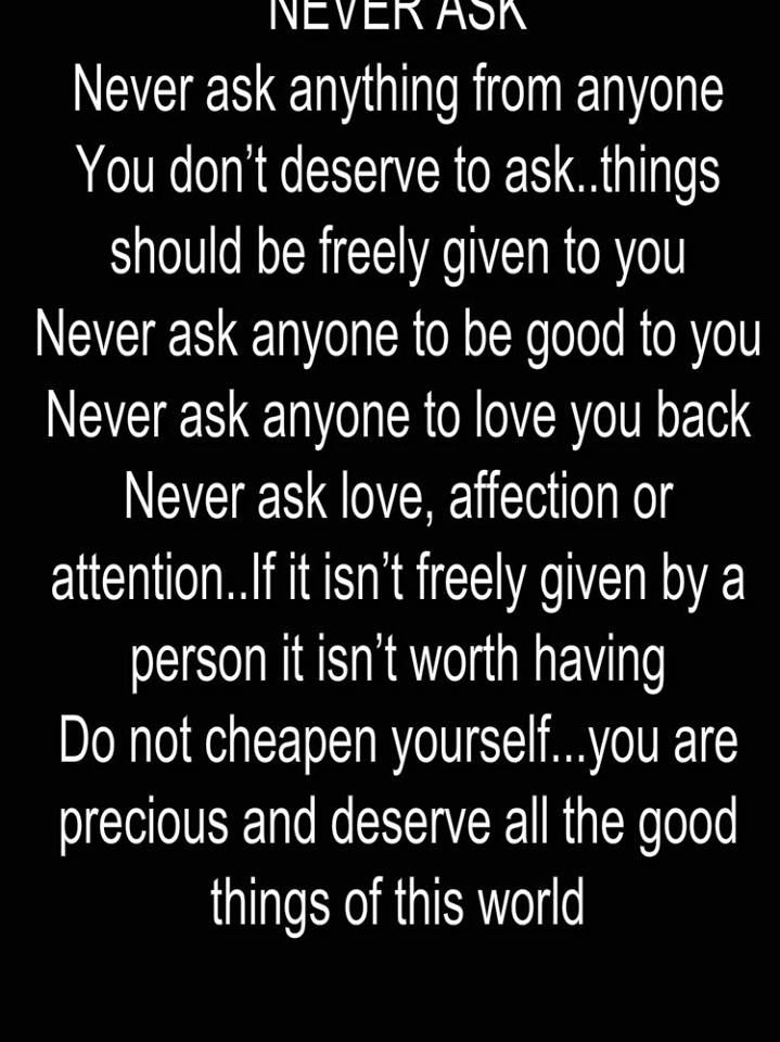 Never Ask Never Ask Anything From Anyone You Don T Deserve To