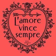 L'amore Vince Sempre.  Love Conquers All