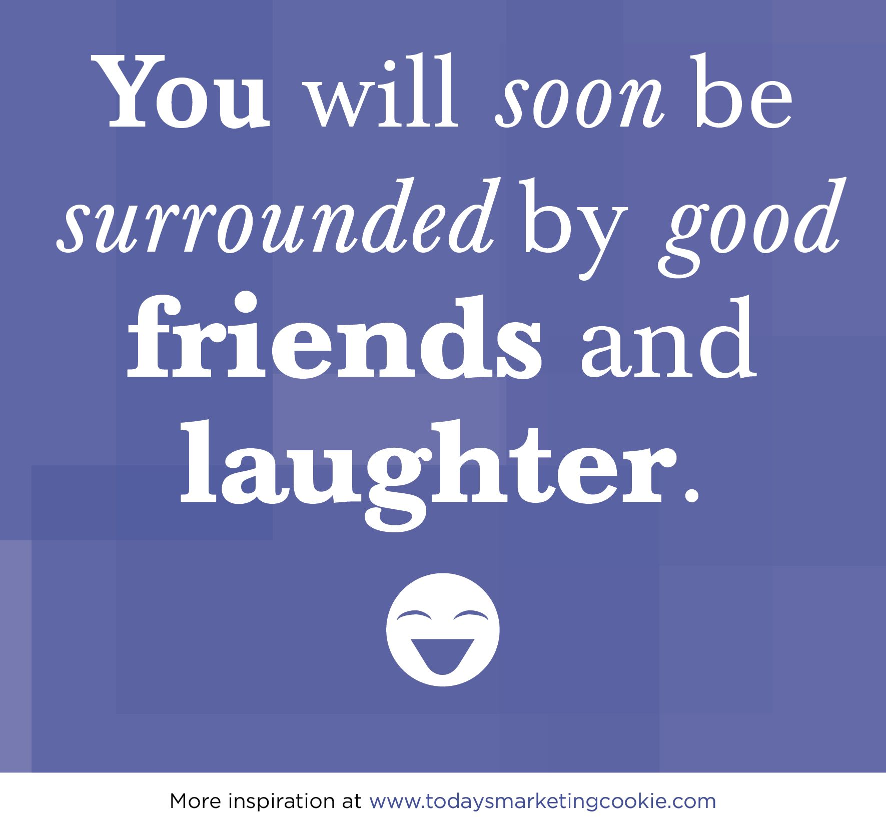You Will Soon Be Surrounded By Good Friends And Laughter Funny Quotes Marketing Cookies Best Friends