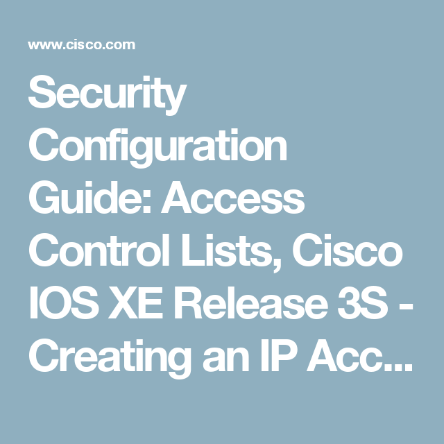 Security Configuration Guide: Access Control Lists, Cisco IOS XE