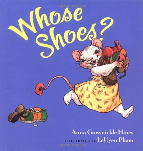 Whose Shoes? by Anna Grossnickle Hines and illustrated by LeUyen Pham, 2001