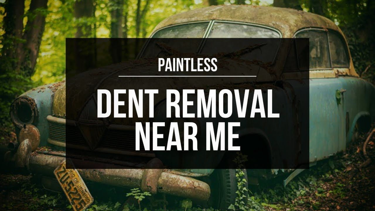 Paintless Dent Removal Near Me Paintless Dent Removal