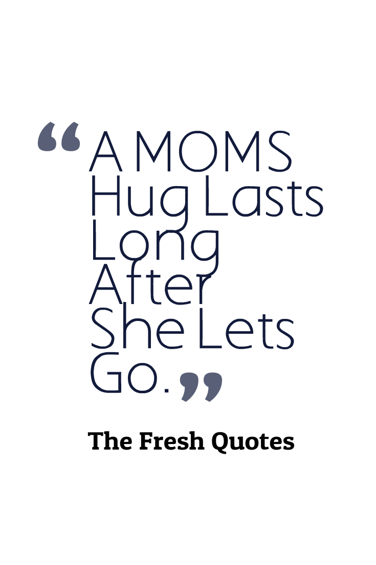Quotes For Moms Mothers Quotes A Mom's Hug Lasts Long After She Lets Go Amazing