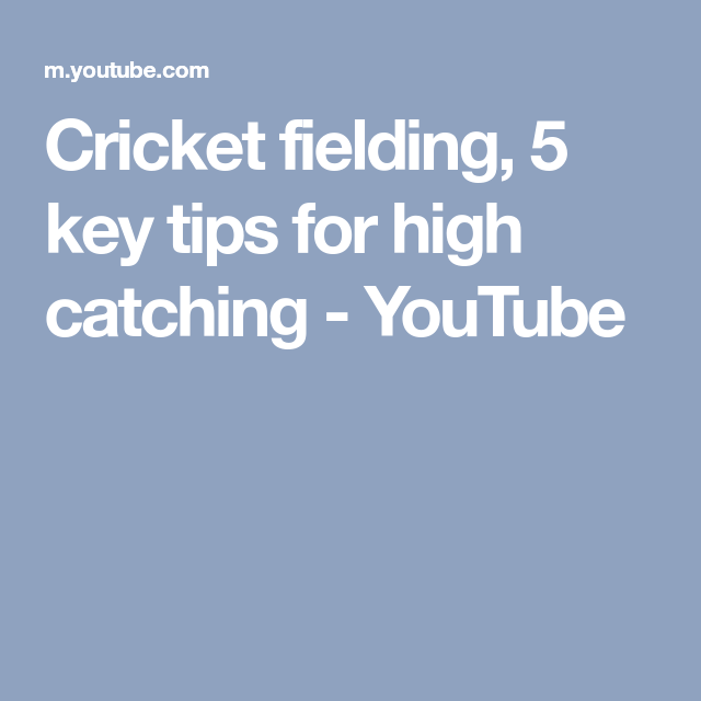 Cricket Fielding 5 Key Tips For High Catching Youtube With Images Cricket Tips High