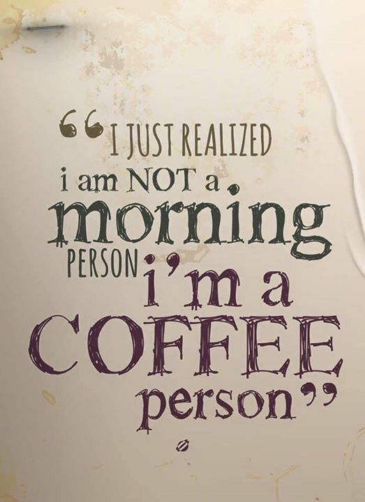 I just realized I am not a morning person...I'm a COFFEE person. #coffeehumor