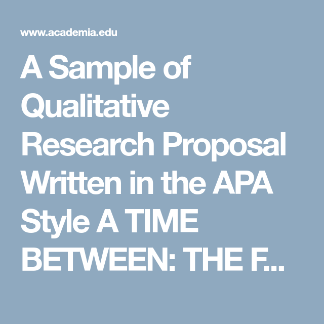 a sample of qualitative research proposal written in the apa style a time between the