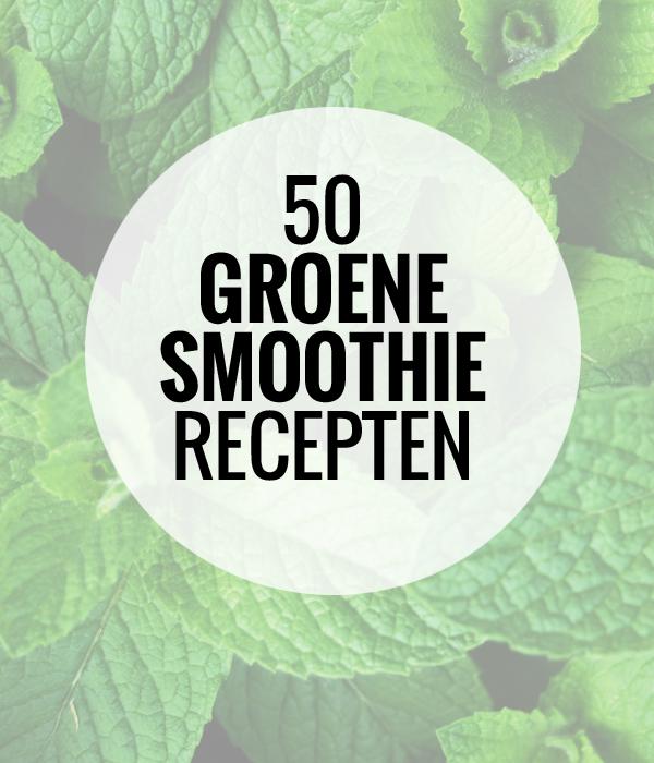50 Groene Smoothie Recepten.  #inspiratie #groenesmoothies