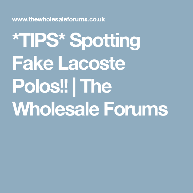 44752c33a TIPS* Spotting Fake Lacoste Polos!! | The Wholesale Forums ...