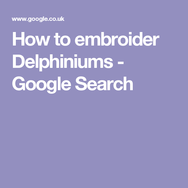 How to embroider Delphiniums - Google Search