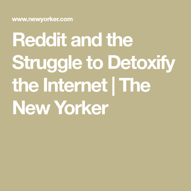 bcc9ed735a2 Reddit and the Struggle to Detoxify the Internet | PIN NOW, READ ...
